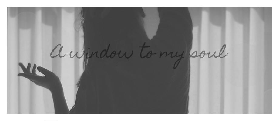 A window to my soul