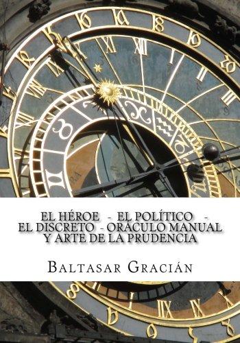 El Héroe - El Político - El Discreto - Oráculo Manual y Arte de la Prudencia