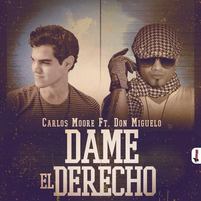Carlos Moore ft Don Miguelo - Dame El Derecho