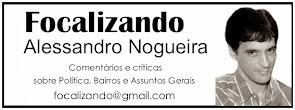 FOCALIZANDO - COLUNA ASSINADA POR ALESSANDRO NOGUEIRA