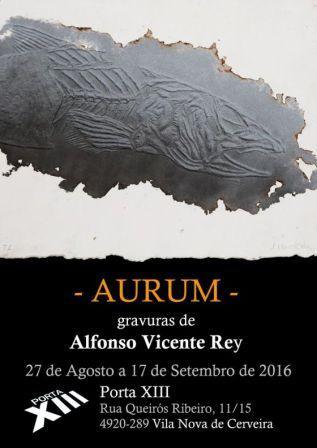 """VILA NOVA DE CERVEIRA: """"AURUM"""", GRAVURAS DE ALFONSO VICENTE REY.  27 DE AGOSTO A 17 DE SETEMRO"""