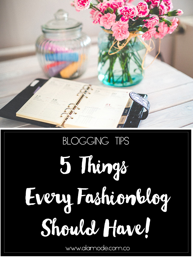 5 things every fashionblog should have, blogging tips, how to start blogging, alina a la mode, fashionblogger colombia