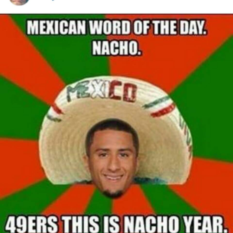 #kaepernick #49ershaters #nfl. _ Mexican word of the Day. Nacho. 49ers this is Nacho year.