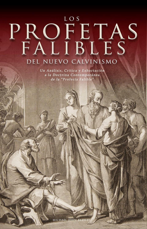 Michael John Beasley-Los Profetas Falibles Del Nuevo Calvinismo-