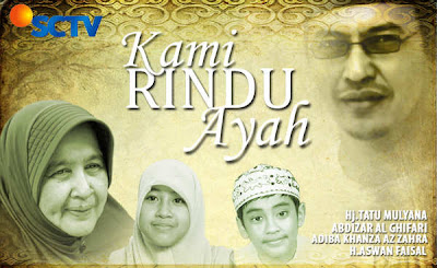Kami Rindu Ayah Miniseri Ustadz Jefry Albuchori SCTV Sinopsis,OST
