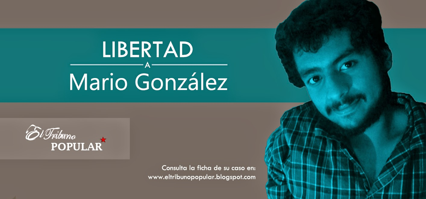 http://eltribunopopular.blogspot.mx/2014/06/caso-mario-gonzalez.html