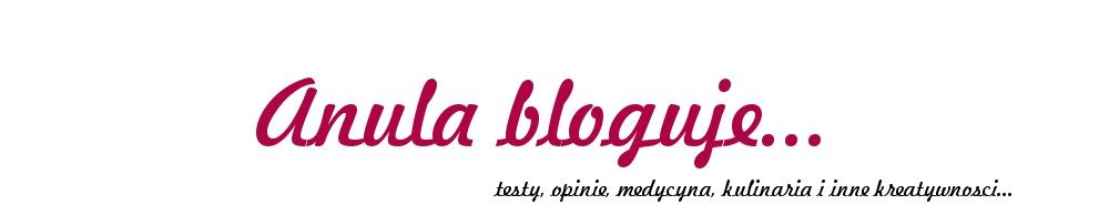 Anula bloguje... testy, opinie, medycyna, kulinaria i inne kreatywności