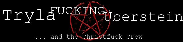 Tryla Fucking Überstein... and the Christfuck Crew