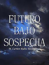 """Mi novela """"Futuro bajo sospecha"""""""