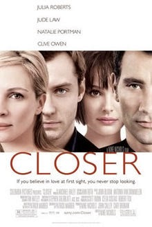 Closer (Released in 2004) - A romantic drama - Starring Julia Roberts, Jude Law, Natalie Portman and Clive Owen
