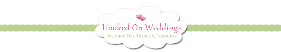 Hooked On Weddings Blog :: Wedding Tips, Trends and Treasures
