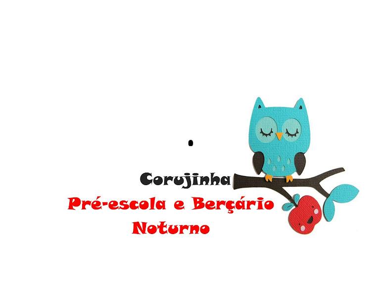 Corujinha Pré-Escola e Berçario Noturno...