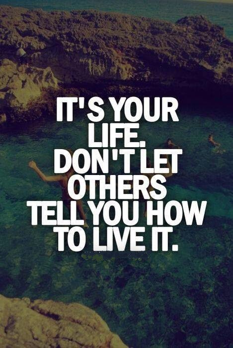 QUOTES BOUQUET: Its Your Life. Don't Let Others Tell You How To Live It.