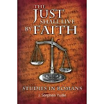 The Just Shall Live By Faith: Studies in Romans