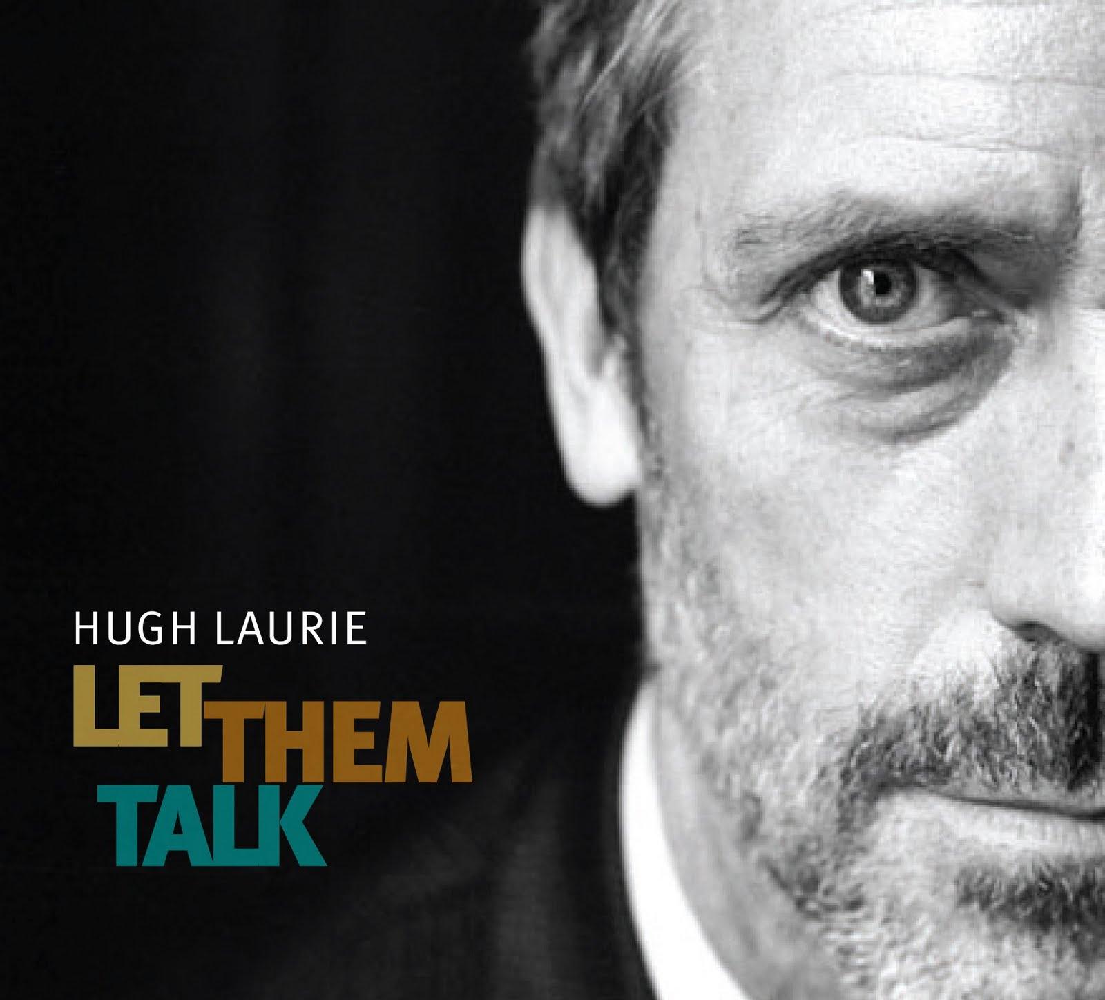 http://3.bp.blogspot.com/-EL-d-RggRTs/UFH92DrAjCI/AAAAAAAAAFg/LCkyX8SYiV8/s1600/hugh-laurie-let-them-talk-.jpg