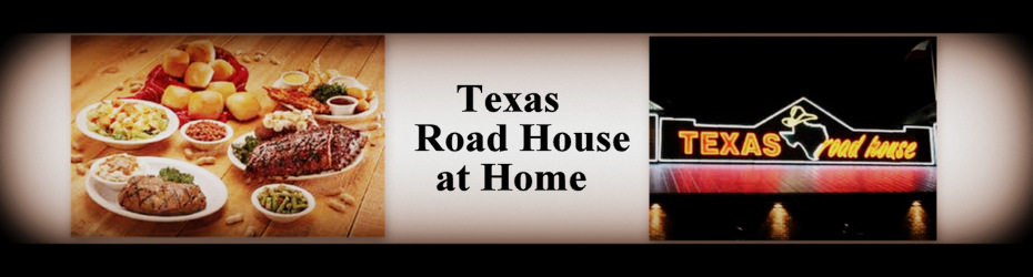 Texas Roadhouse Restaurant Copycat Recipes