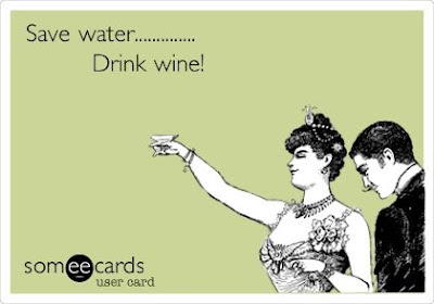 Save water...drink wine!