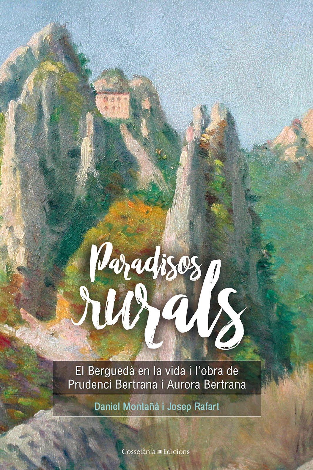 Paradisos rurals. El Berguedà en la vida i l'obra de Prudenci Bertrana i Aurora Bertrana
