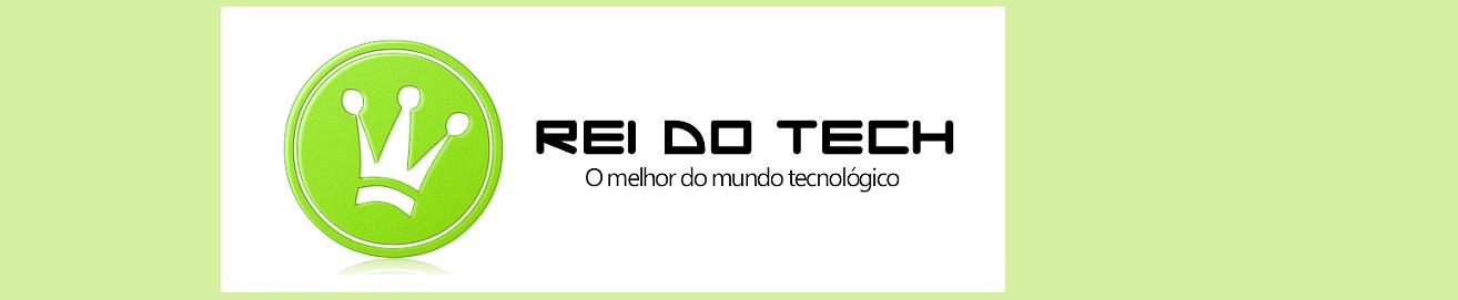 REI DO TECH - O melhor do mundo tecnológico