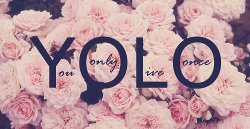 You only life once ♥