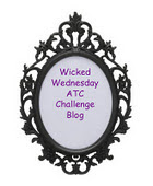 I design for Wicked Wednesday ATC Challenge Blog