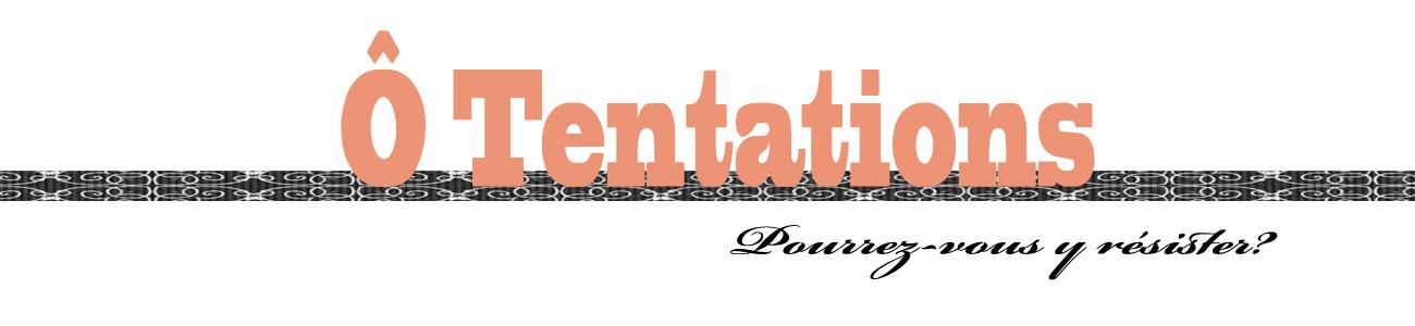 Ô Tentations