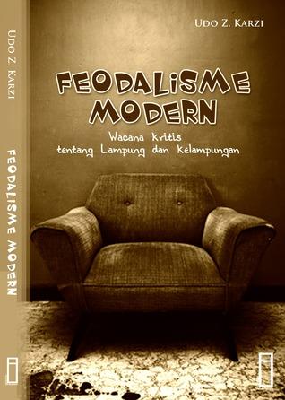 feodalisme modern: wacana kritis tentang lampung dan kelampungan