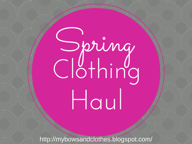 Spring Clothing Haul. http://mybowsandclothes.blogspot.com/. #spring #haul #styleblogger