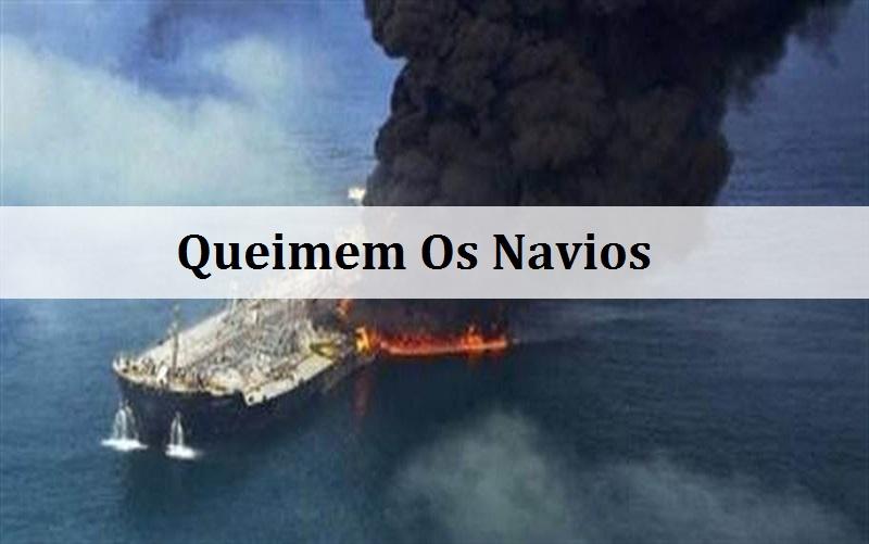 Queimem Os Navios