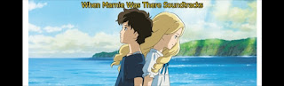 when marnie was there soundtracks-omoide no mani soundtracks-marnie oradayken muzikleri