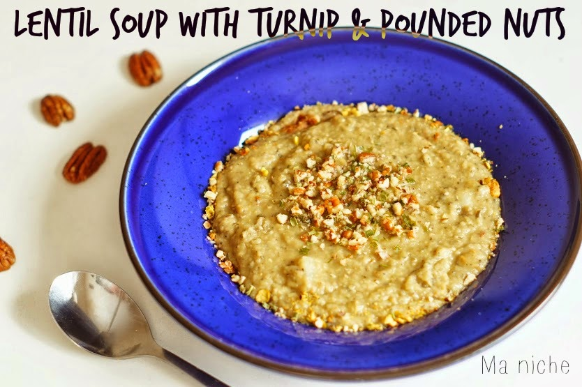 Ma Niche : Irene's Lentil Soup with Turnip and Pounded nuts & Weekly ...