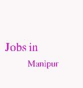 Jobs in Manipur