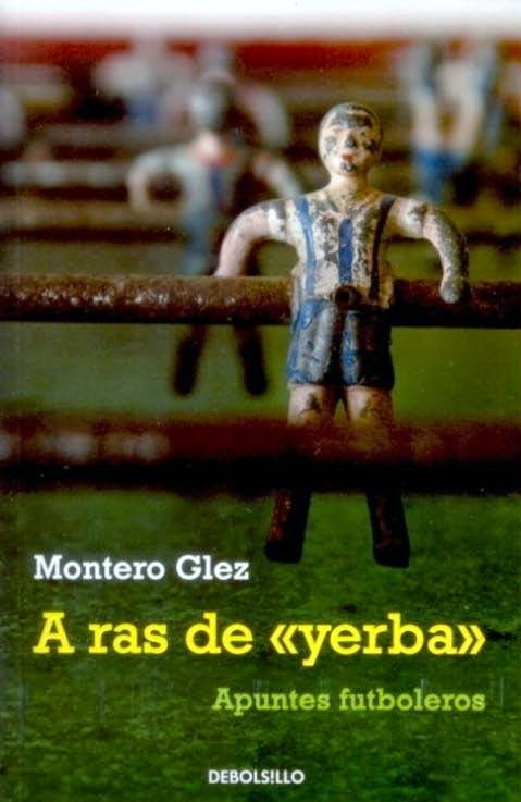 Fútbol, ras de yerba, Montero Glez, futbolín, galácticos, Ronaldinho, butanito