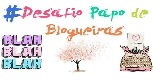 Desafio Papo de Blogueiras