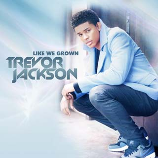 Trevor Jackson – Like We Grown Lyrics | Letras | Lirik | Tekst | Text | Testo | Paroles - Source: musicjuzz.blogspot.com