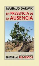 MAHMUD DARWIX: EN PRESENCIA DE LA AUSENCIA, PRÓ. JORGE GIMENO,  TRAD. LUZ GÓMEZ, PRE-TEXTOS, 2011