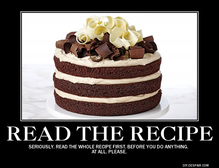 read the recipe seriously read the whole recipe first before you do anything at all please