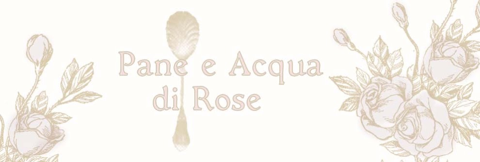 Pane e acqua di rose