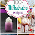 OVER 100 Milkshake Recipes