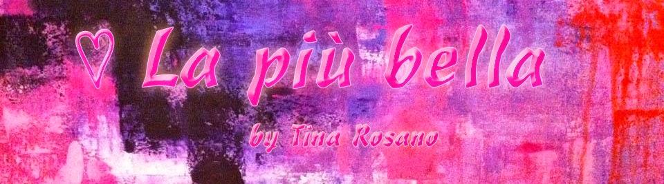 la più bella by Tina Rosano