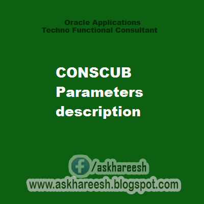 CONSCUB Parameters description, askhareesh blog for Oracle Apps