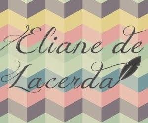 Acesse o blog Eliane de Lacerda clicando aqui.