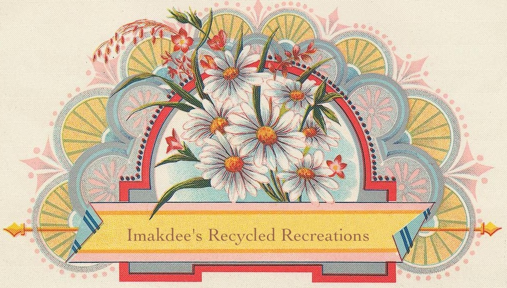 Imakdee&#39;s ReCycled Recreations