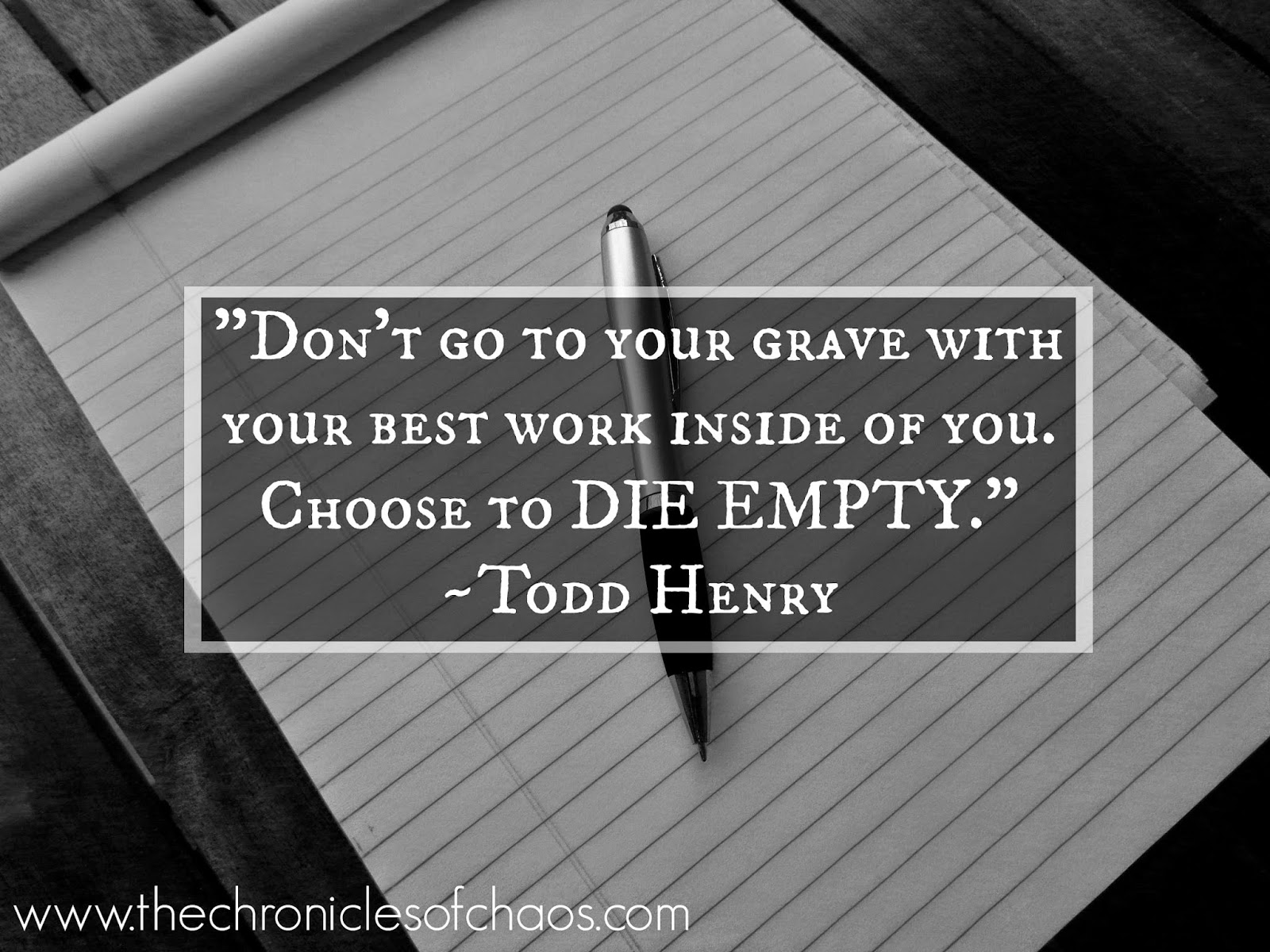 Choose to Die Empty; inspiration quotes