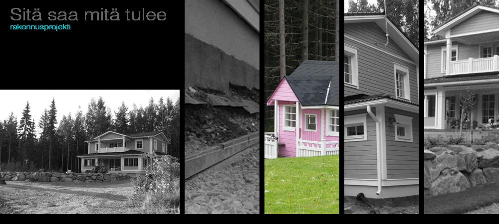 Rakennusprojekti - Sitä saa mitä tulee