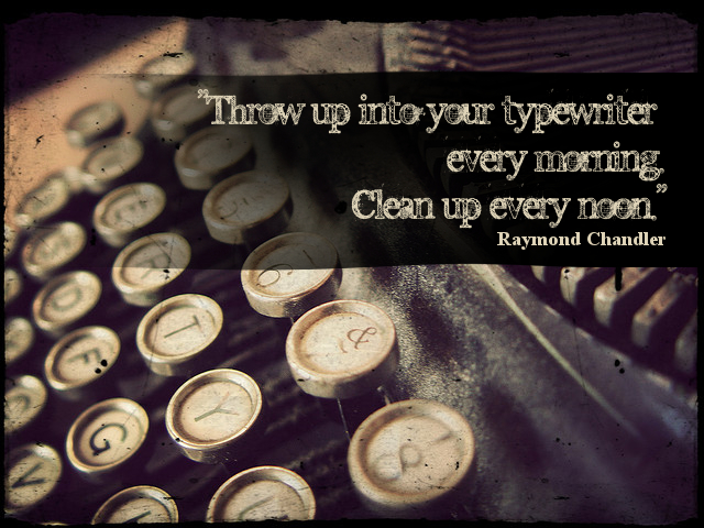 """Throw up into your typewriter every morning. Clean up every noon."""