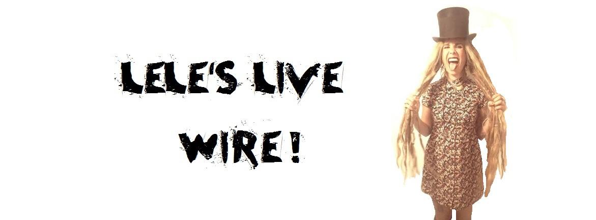 Lele's Live Wire