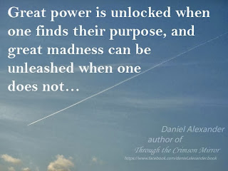 Great power is unlocked when one finds their purpose, and great madness can be unleashed when one does not...