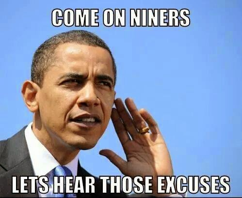 Come on niners lets hear those excuses. #BarackObama #ninershaters #hear #Excuses