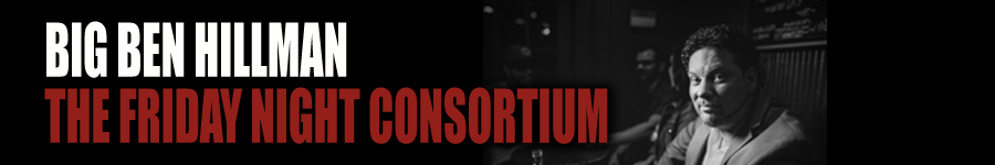BIG BEN HILLMAN | THE FRIDAY NIGHT CONSORTIUM